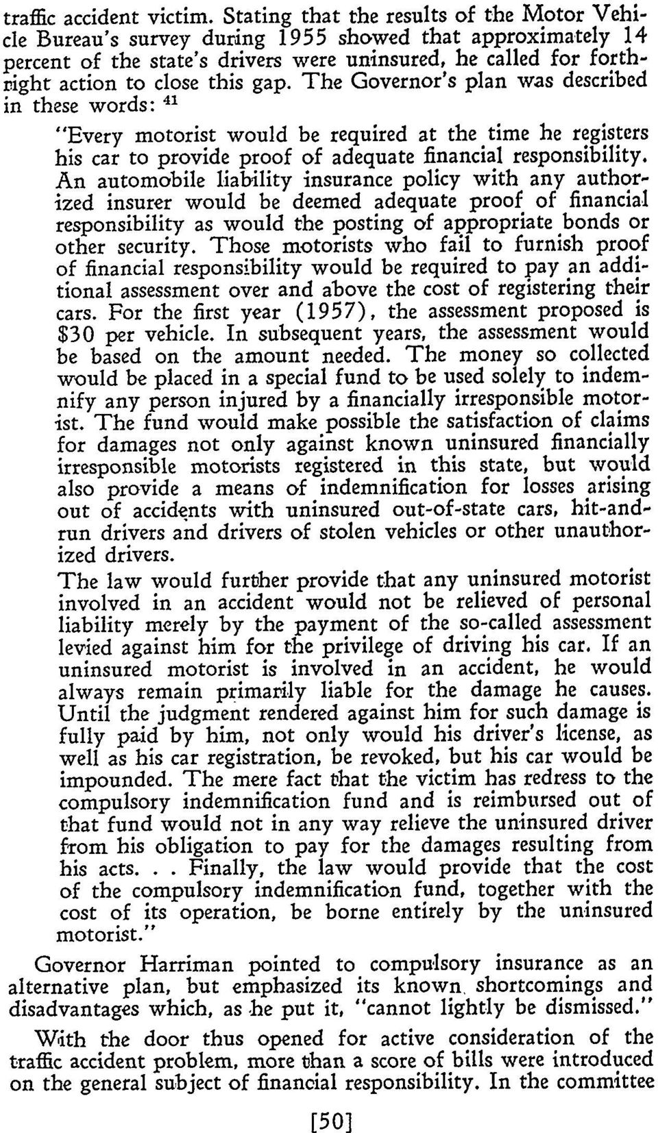 "The Governor's plan was described in these words: 41 ""Every motorist would be required at the time he registers his car to provide proof of adequate financial responsibility."