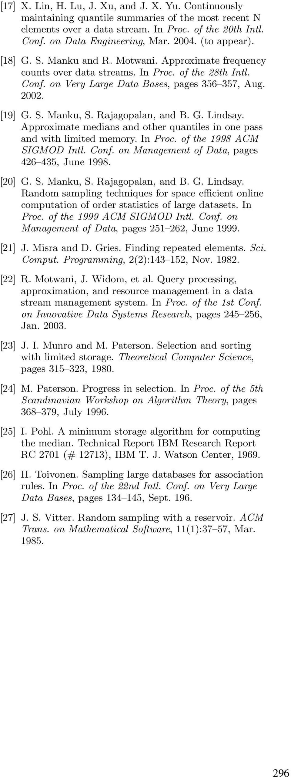 Rajagopalan, and B. G. indsay. Approximate medians and other quantiles in one pass and with limited memory. In Proc. of the 1998 ACM SIGMOD Intl. Conf. on Management of Data, pages 6 35, June 1998.