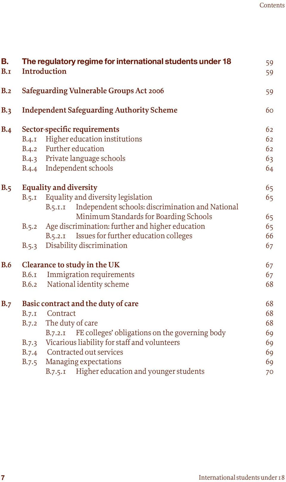 Equality and diversity 65 B.5.1 Equality and diversity legislation 65 B.5.1.1 Independent schools: discrimination and National Minimum Standards for Boarding Schools 65 B.5.2 Age discrimination: further and higher education 65 B.