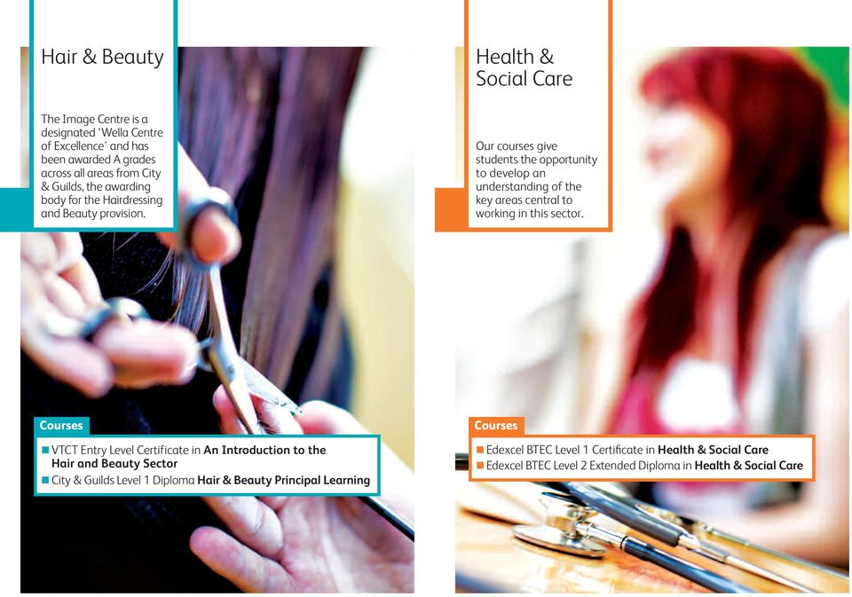 Health & Social Care Our courses give students the opportunity to develop an understanding of the key areas central to working in this sector.