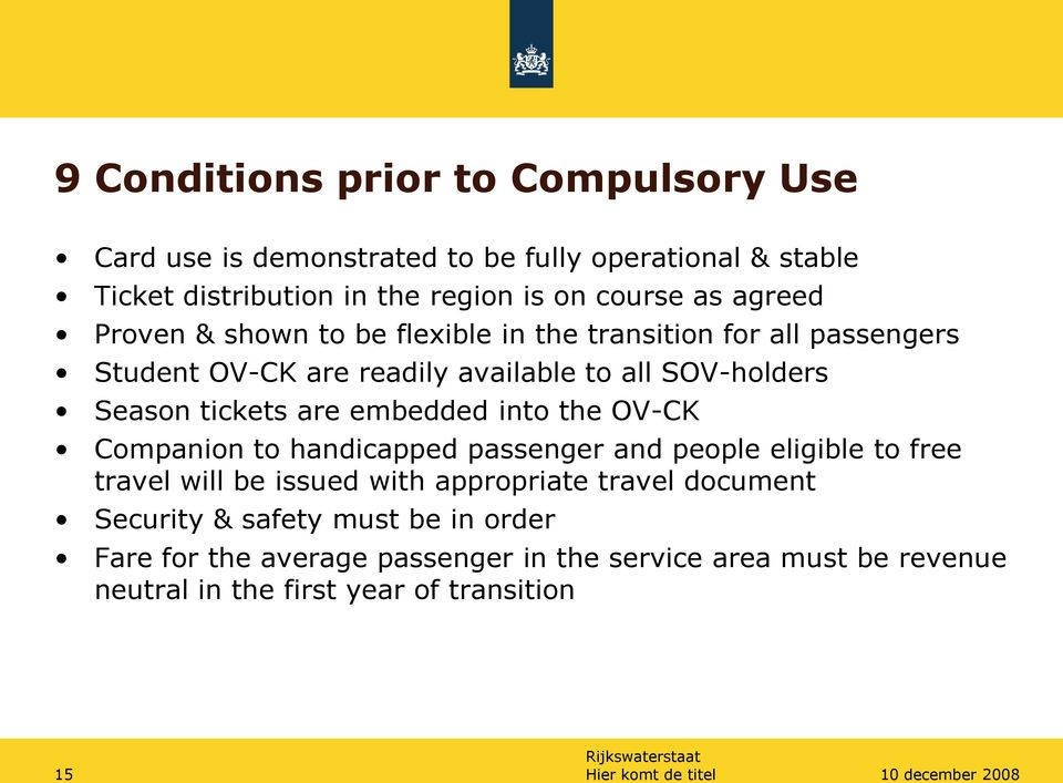 embedded into the OV-CK Companion to handicapped passenger and people eligible to free travel will be issued with appropriate travel document