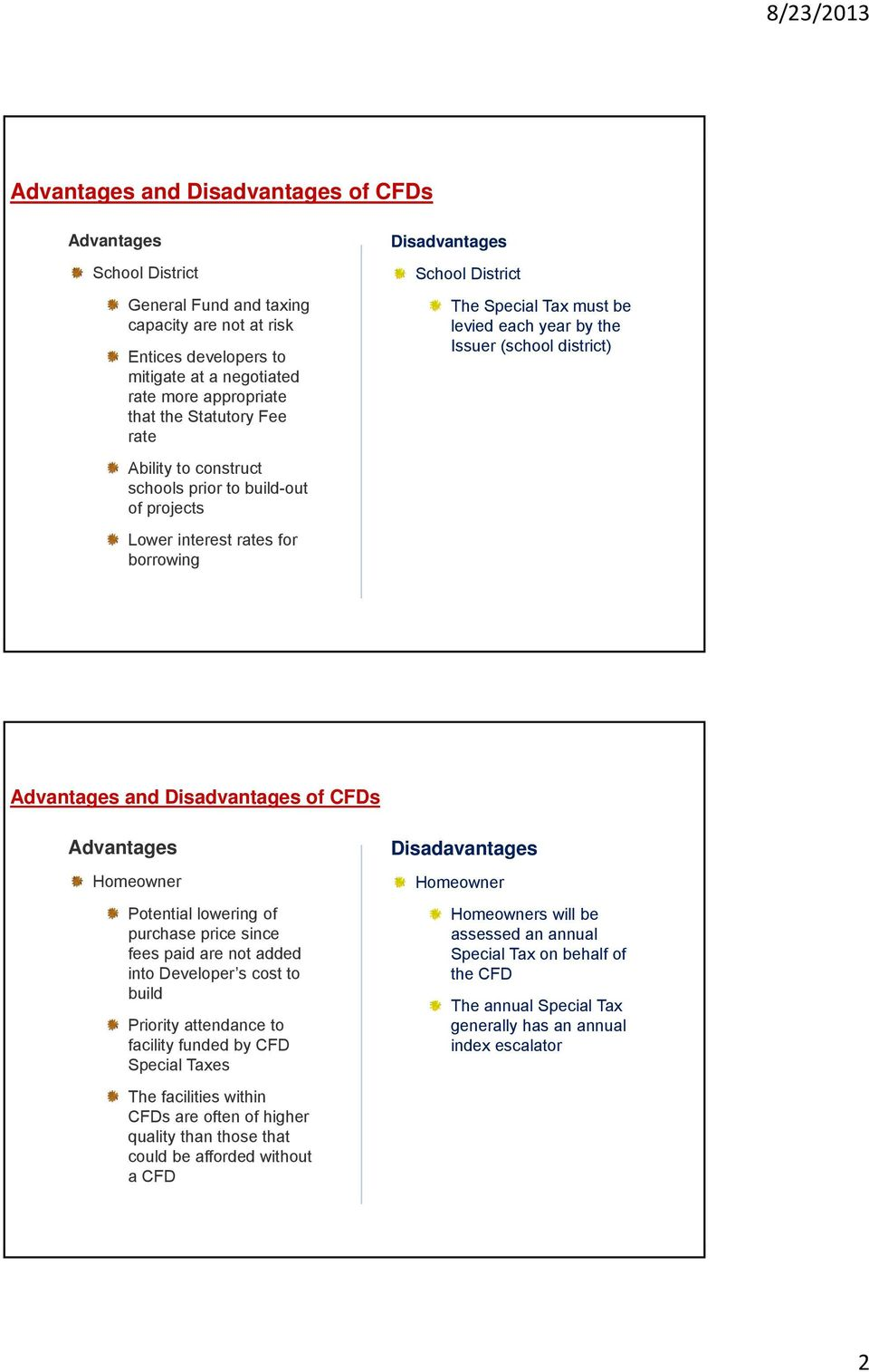 (school district) Page 2 Advantages and Disadvantages of CFDs Advantages Homeowner Potential lowering of purchase price since fees paid are not added into Developer s cost to build Priority