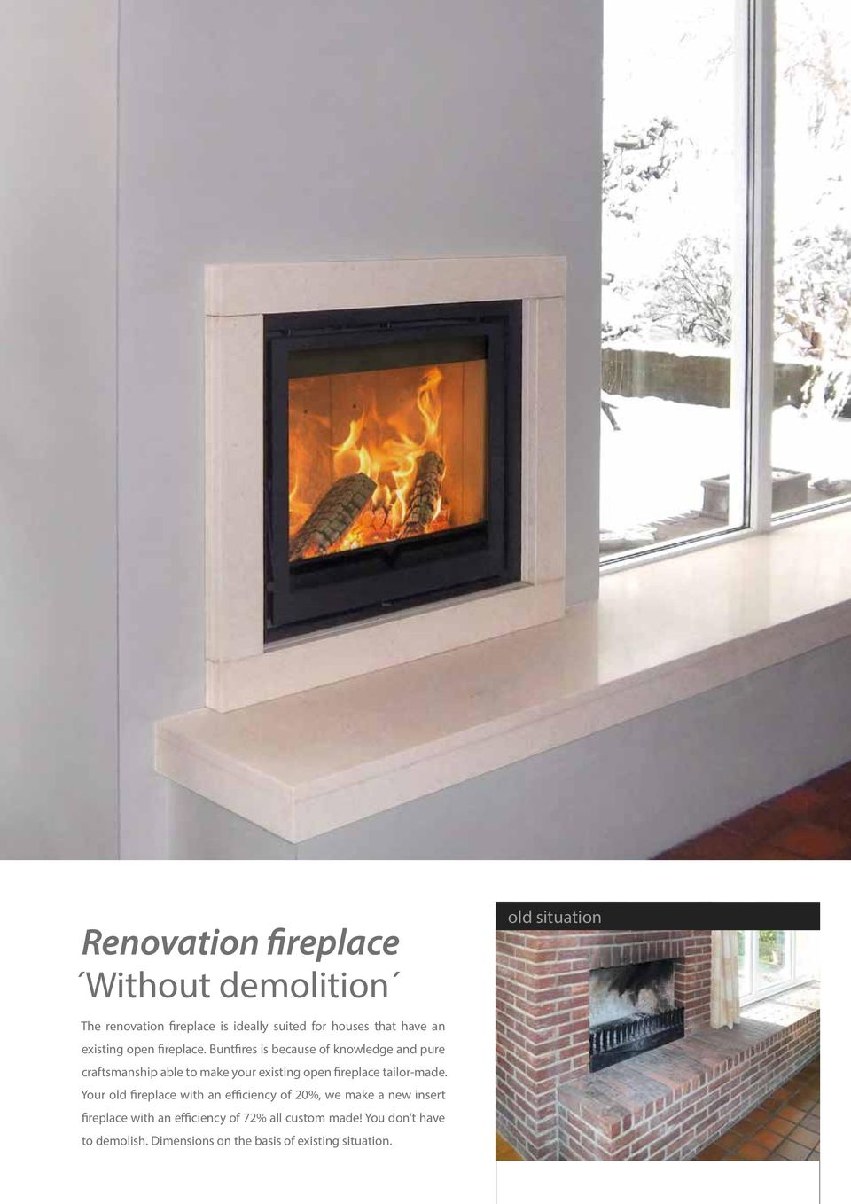 Buntfires is because of knowledge and pure craftsmanship able to make your existing open fireplace tailor-made.