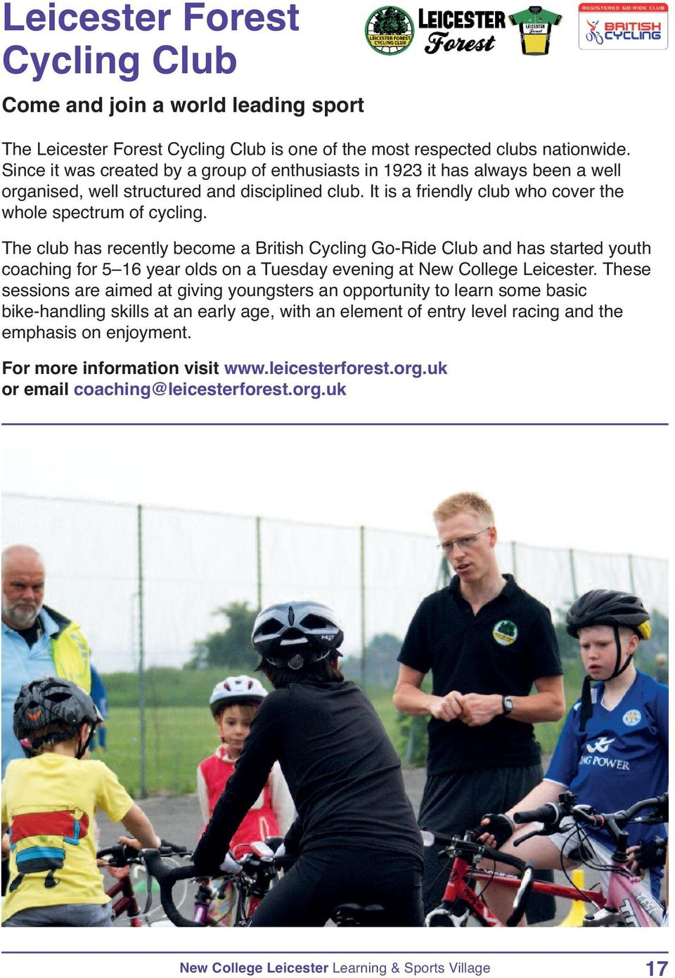 The club has recently become a British Cycling Go-Ride Club and has started youth coaching for 5 16 year olds on a Tuesday evening at New College Leicester.