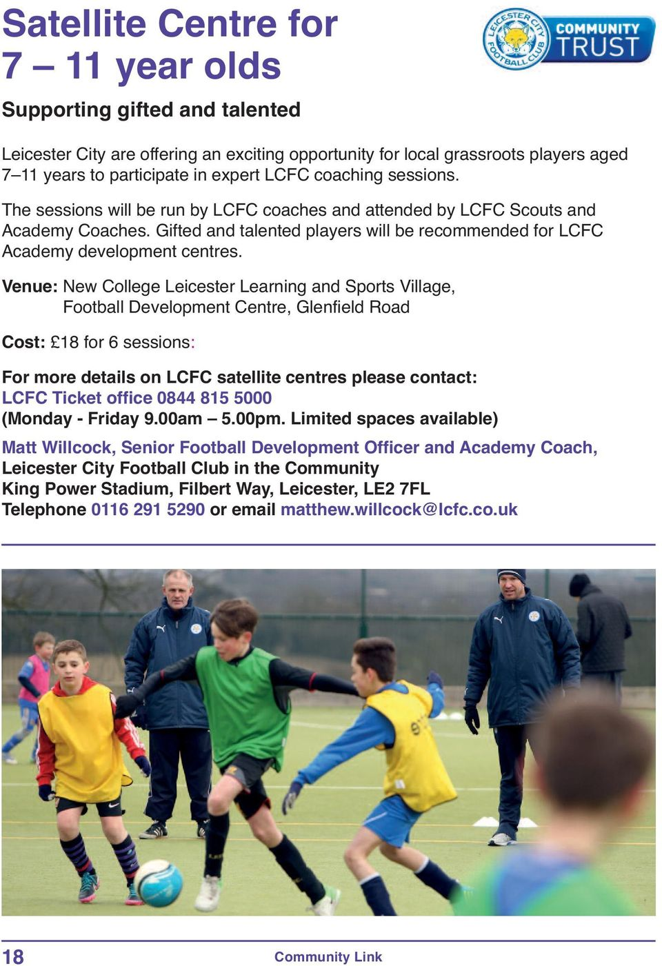 Venue: New College Leicester Learning and Sports Village, Football Development Centre, Glenfield Road Cost: 18 for 6 sessions: For more details on LCFC satellite centres please contact: LCFC Ticket
