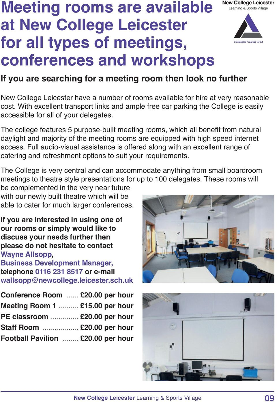 The college features 5 purpose-built meeting rooms, which all benefit from natural daylight and majority of the meeting rooms are equipped with high speed internet access.