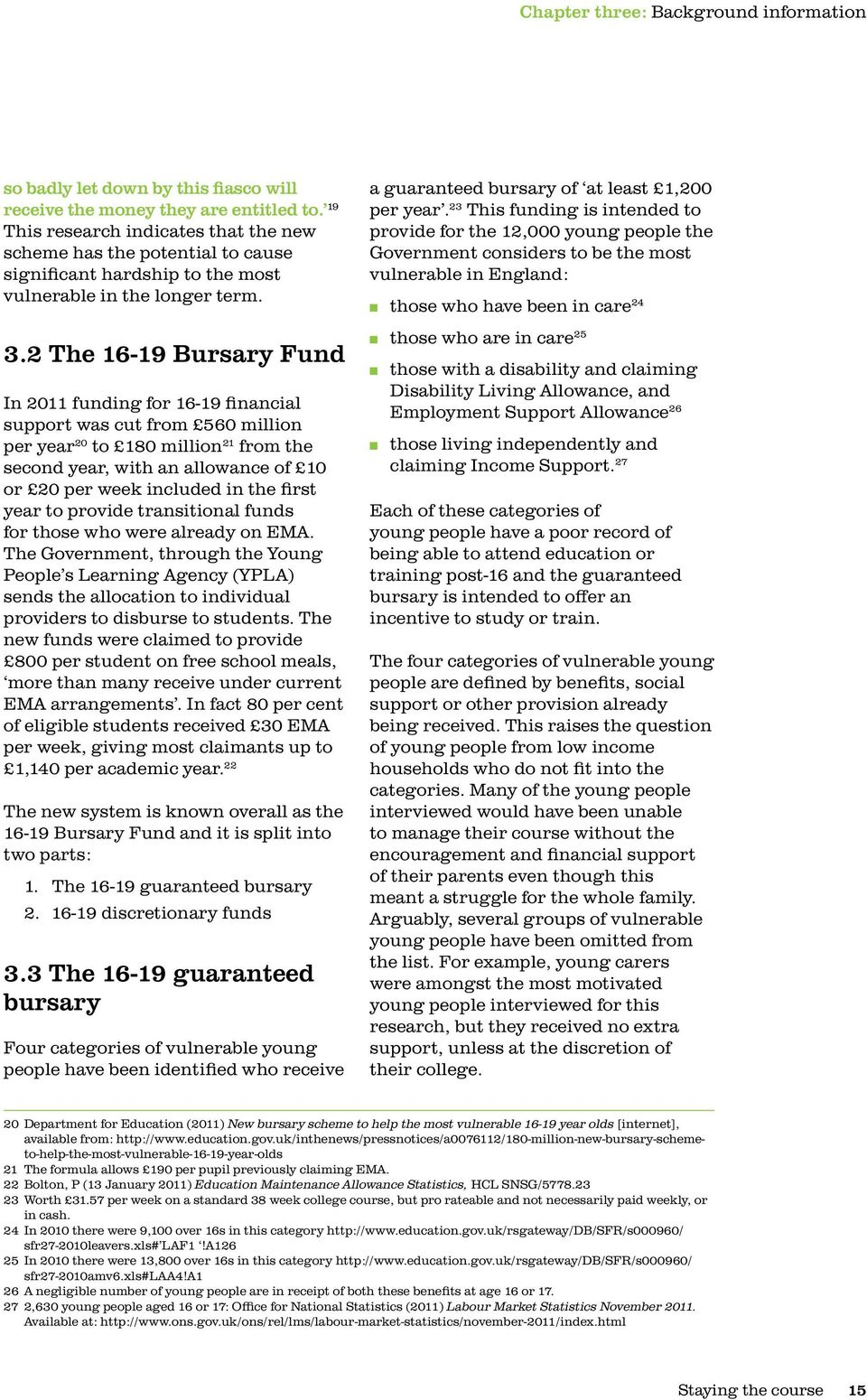 2 The 16-19 Bursary Fund In 2011 funding for 16-19 financial support was cut from 560 million per year 20 to 180 million 21 from the second year, with an allowance of 10 or 20 per week included in