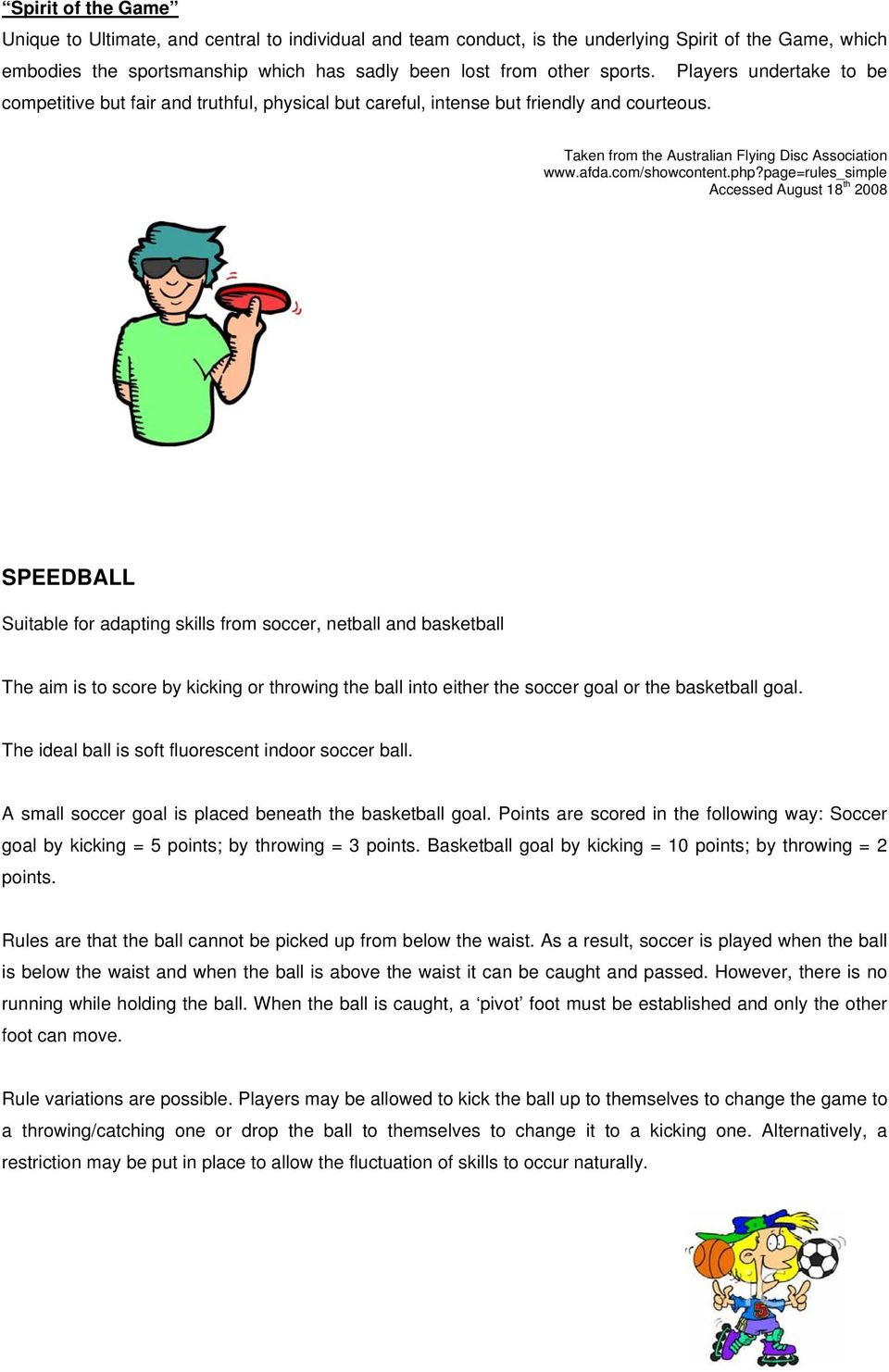 page=rules_simple Accessed August 18 th 2008 SPEEDBALL Suitable for adapting skills from soccer, netball and basketball The aim is to score by kicking or throwing the ball into either the soccer goal