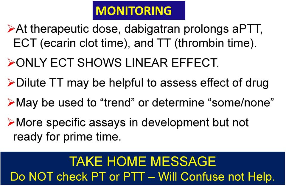 Dilute TT may be helpful to assess effect of drug May be used to trend or determine