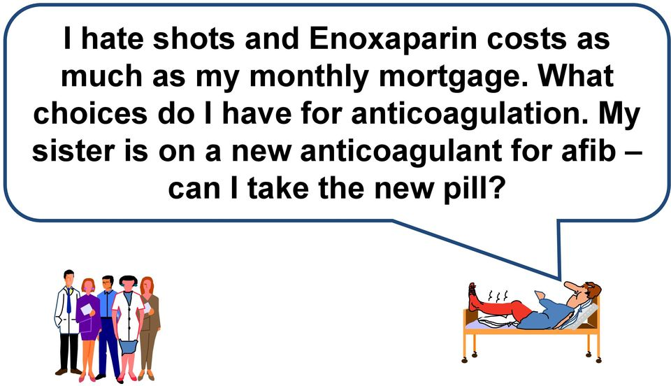 What choices do I have for anticoagulation.