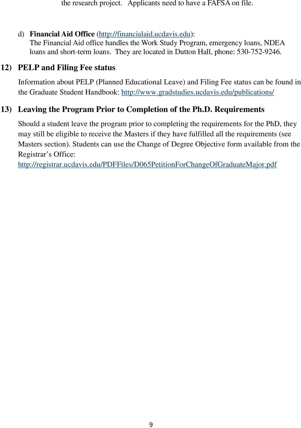 12) PELP and Filing Fee status Information about PELP (Planned Educational Leave) and Filing Fee status can be found in the Graduate Student Handbook: http://www.gradstudies.ucdavis.
