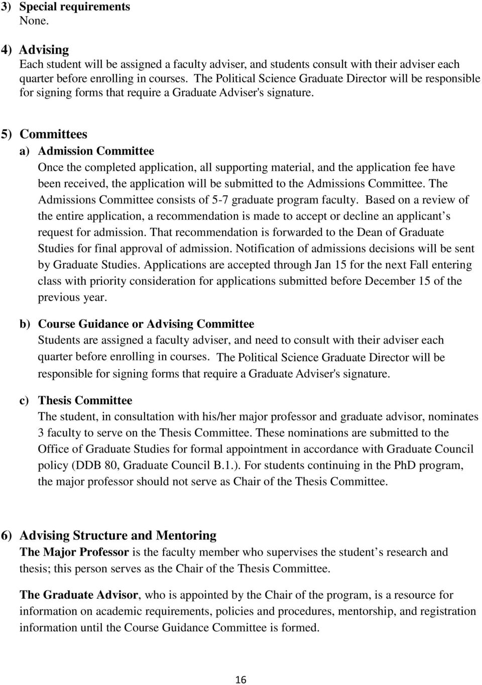 5) Committees a) Admission Committee Once the completed application, all supporting material, and the application fee have been received, the application will be submitted to the Admissions Committee.