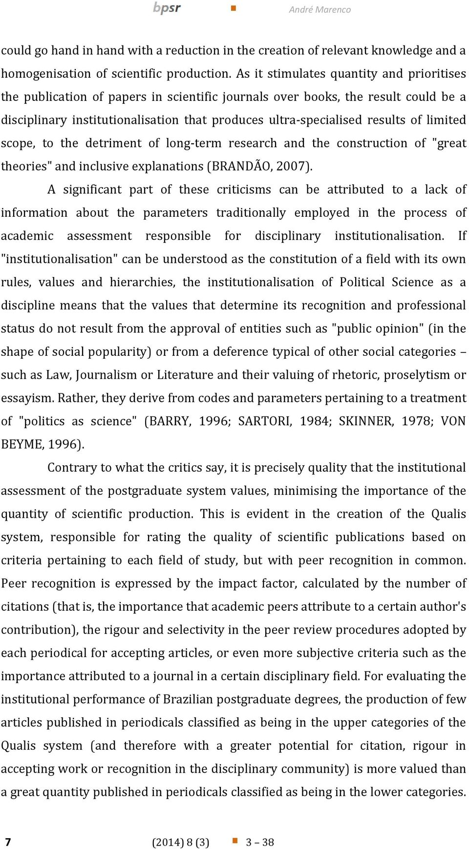 "of limited scope, to the detriment of long-term research and the construction of ""great theories"" and inclusive explanations (BRANDÃO, 2007)."