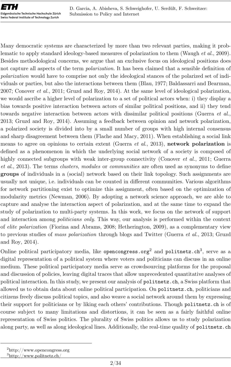 It has been claimed that a sensible definition of polarization would have to comprise not only the ideological stances of the polarized set of individuals or parties, but also the interactions