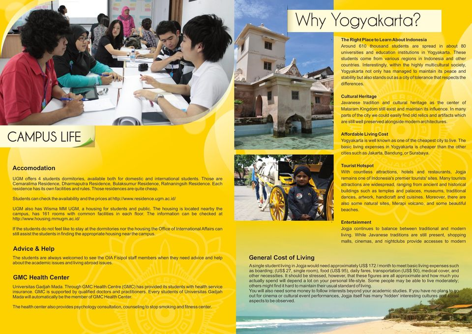 Interestingly, within the highly multicultural society, Yogyakarta not only has managed to maintain its peace and stability but also stands out as a city of tolerance that respects the differences.