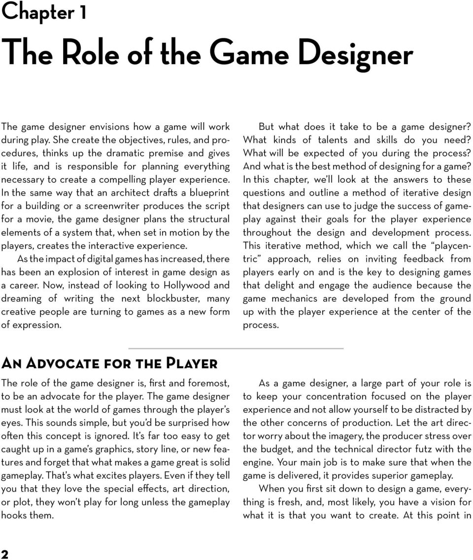 In the same way that an architect drafts a blueprint for a building or a screenwriter produces the script for a movie, the game designer plans the structural elements of a system that, when set in