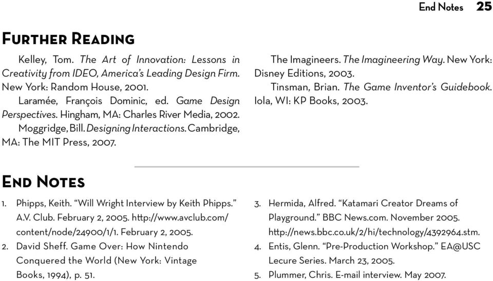 New York: Disney Editions, 2003. Tinsman, Brian. The Game Inventor s Guidebook. Iola, WI: KP Books, 2003. END NOTES 1. 2. Phipps, Keith. Will Wright Interview by Keith Phipps. A.V. Club.