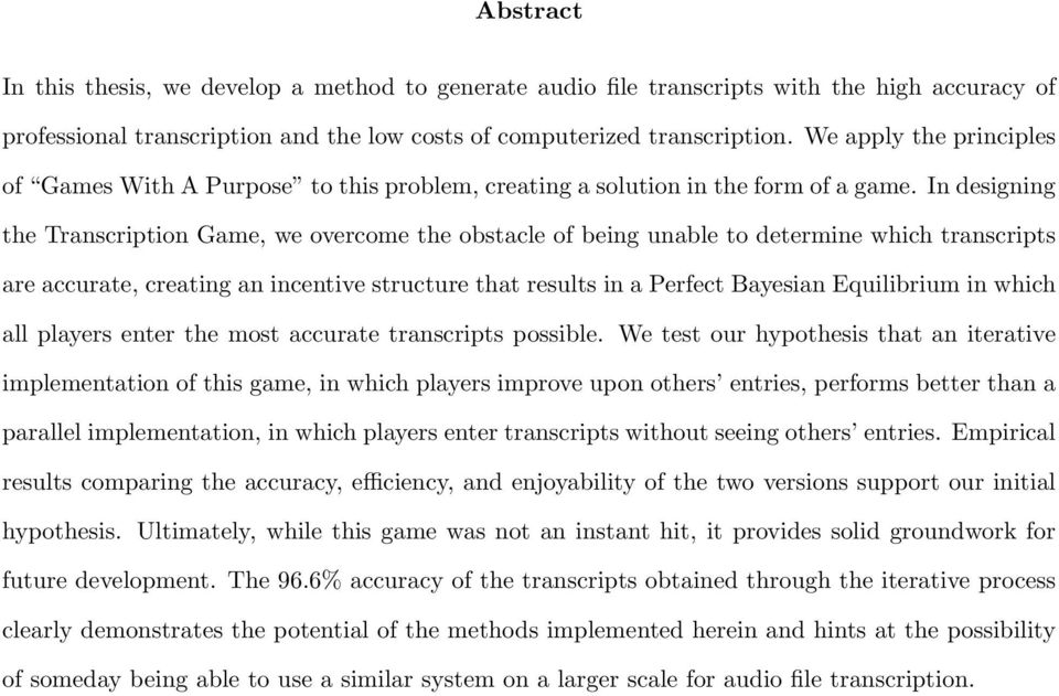 In designing the Transcription Game, we overcome the obstacle of being unable to determine which transcripts are accurate, creating an incentive structure that results in a Perfect Bayesian