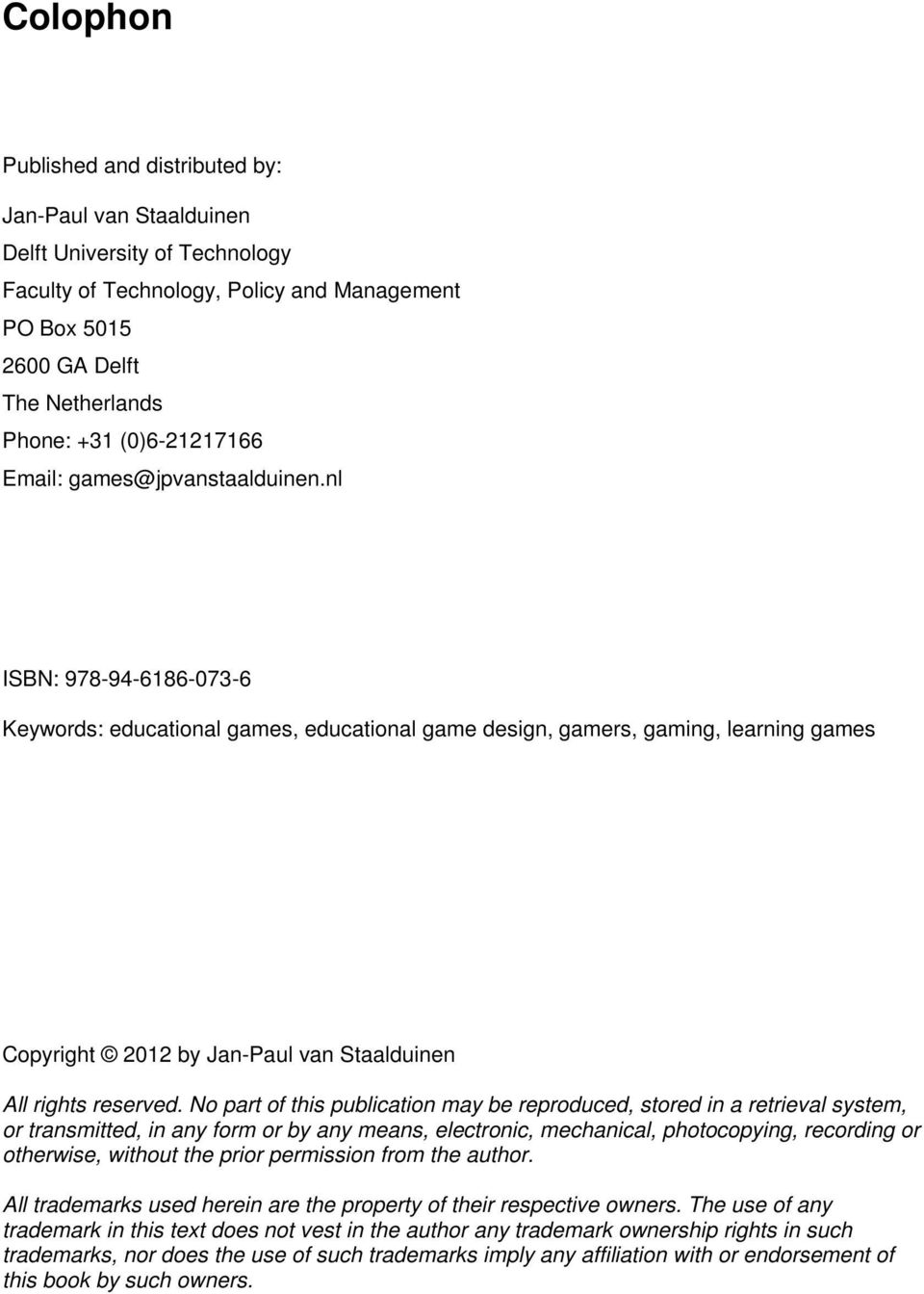 nl ISBN: 978-94-6186-073-6 Keywords: educational games, educational game design, gamers, gaming, learning games Copyright 2012 by Jan-Paul van Staalduinen All rights reserved.