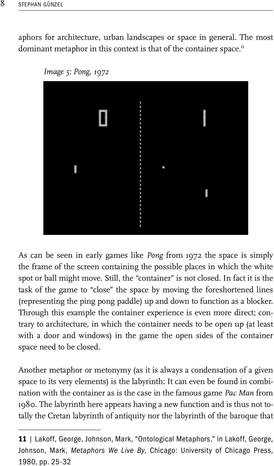 Still, the container is not closed. In fact it is the task of the game to close the space by moving the foreshortened lines (representing the ping pong paddle) up and down to function as a blocker.