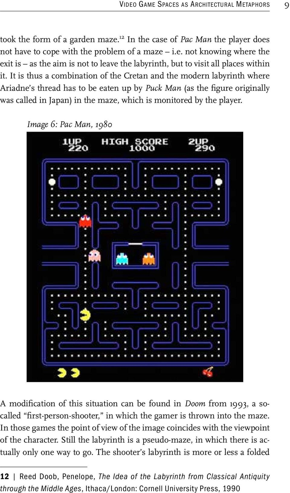 the player. Image 6: Pac Man, 1980 A modification of this situation can be found in Doom from 1993, a socalled first-person-shooter, in which the gamer is thrown into the maze.