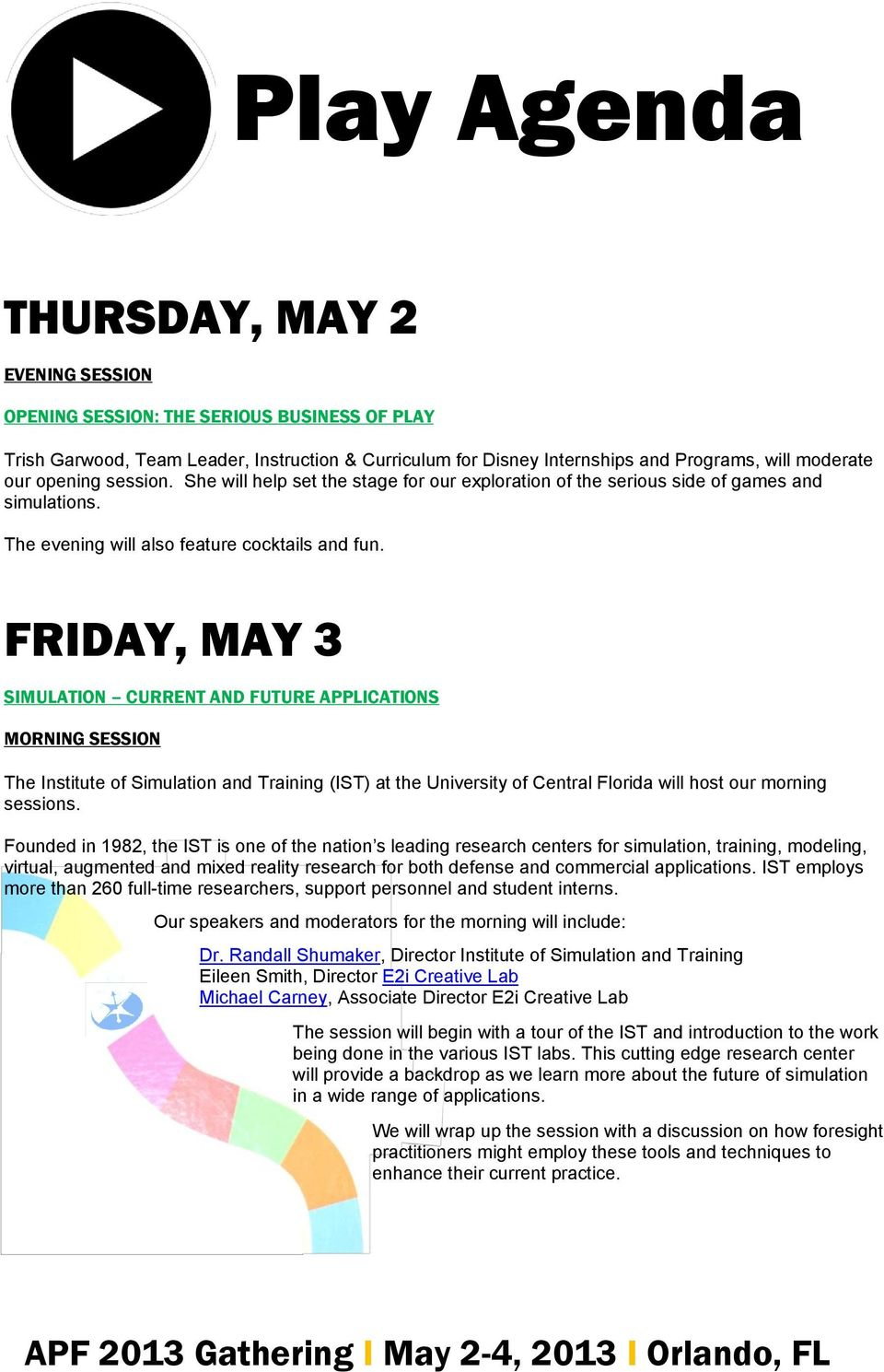 FRIDAY, MAY 3 SIMULATION CURRENT AND FUTURE APPLICATIONS MORNING SESSION The Institute of Simulation and Training (IST) at the University of Central Florida will host our morning sessions.