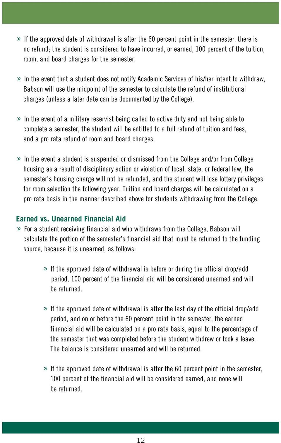 » In the event that a student does not notify Academic Services of his/her intent to withdraw, Babson will use the midpoint of the semester to calculate the refund of institutional charges (unless a