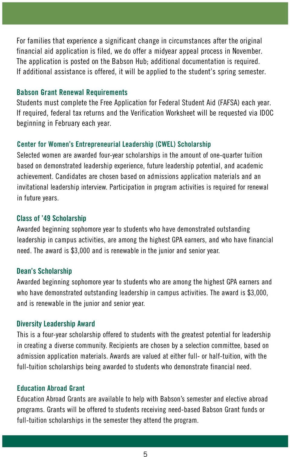 Babson Grant Renewal Requirements Students must complete the Free Application for Federal Student Aid (FAFSA) each year.