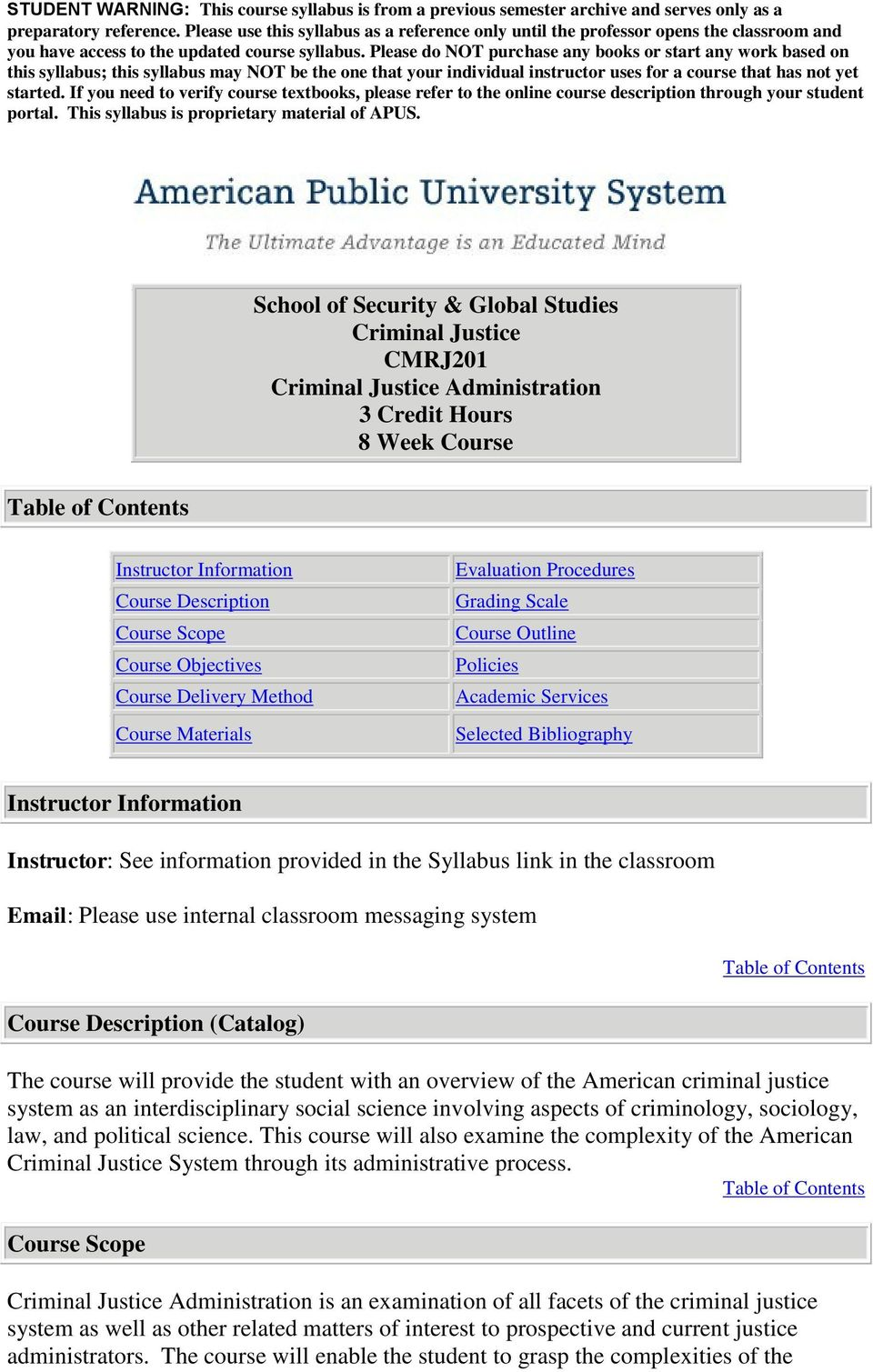 in the Syllabus link in the classroom Email: Please use internal classroom messaging system Course Description (Catalog) The course will provide the student with an overview of the American criminal