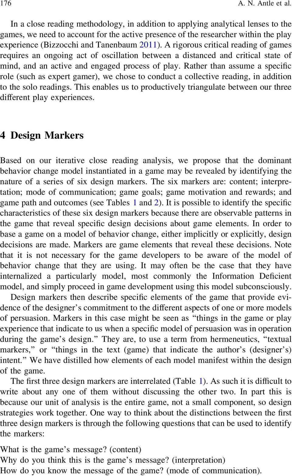 Tanenbaum 2011). A rigorous critical reading of games requires an ongoing act of oscillation between a distanced and critical state of mind, and an active and engaged process of play.