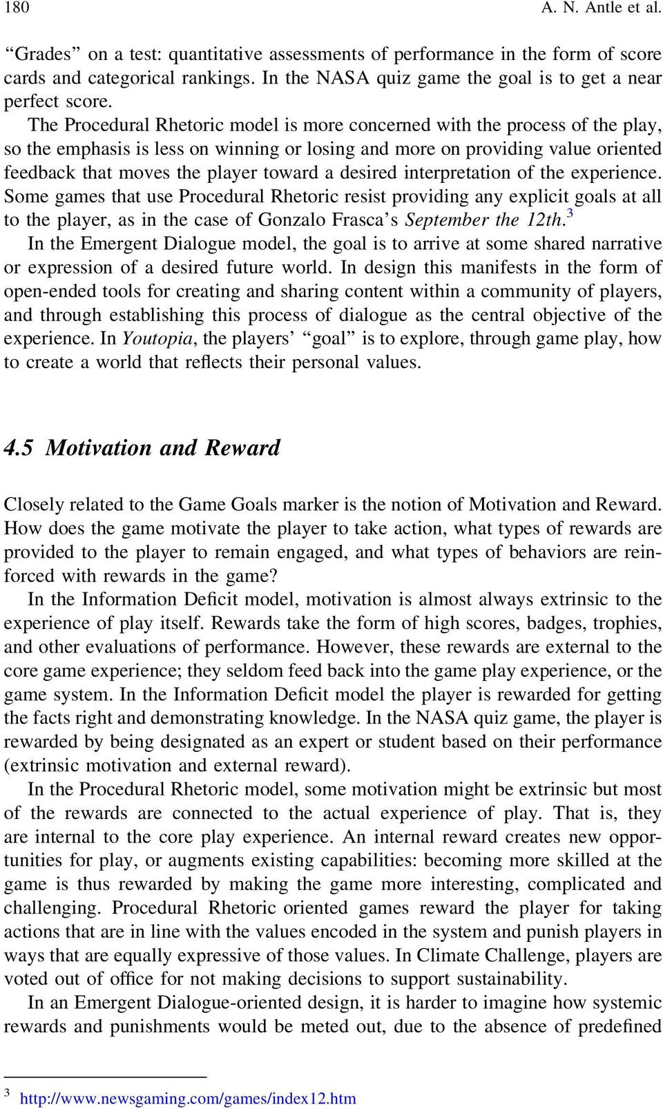 desired interpretation of the experience. Some games that use Procedural Rhetoric resist providing any explicit goals at all to the player, as in the case of Gonzalo Frasca s September the 12th.