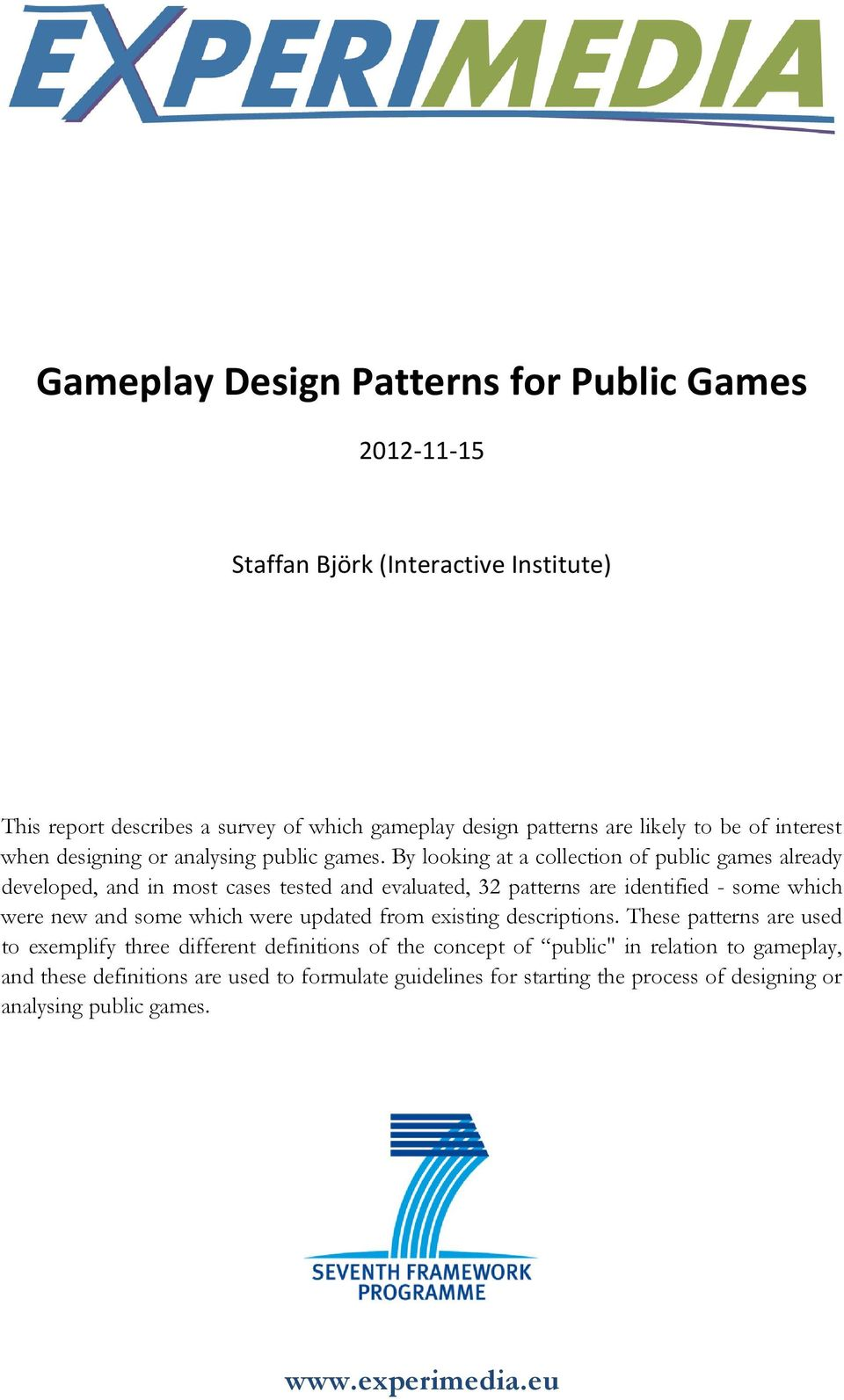 By looking at a collection of public games already developed, and in most cases tested and evaluated, 32 patterns are identified some which were new and some which were