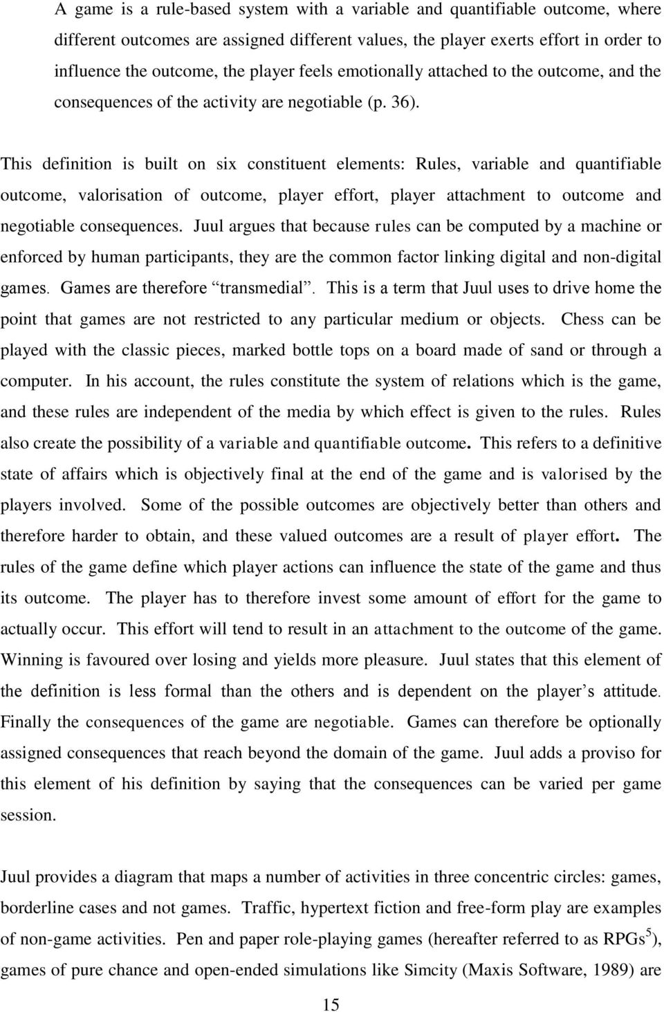 This definition is built on six constituent elements: Rules, variable and quantifiable outcome, valorisation of outcome, player effort, player attachment to outcome and negotiable consequences.