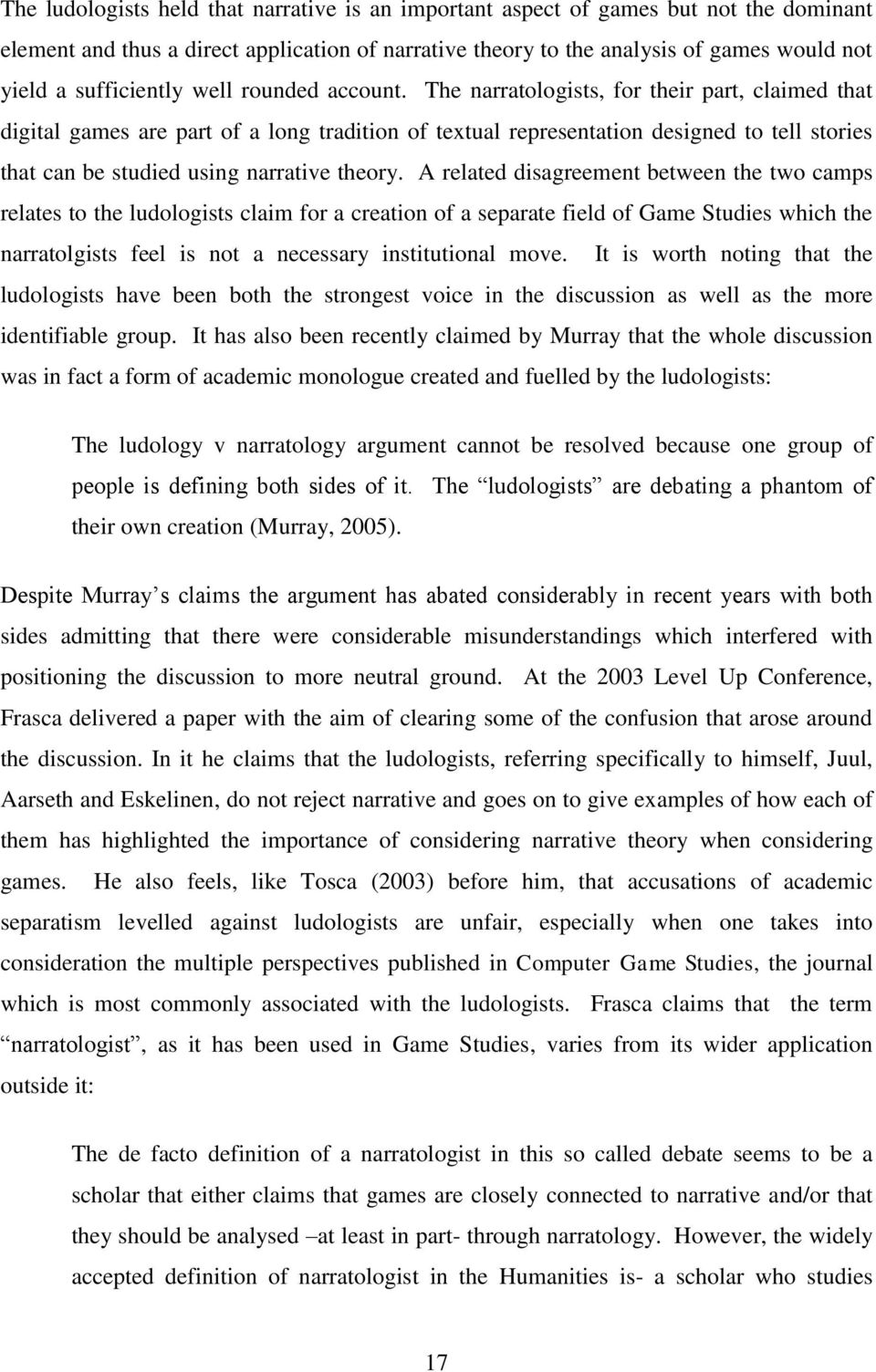 The narratologists, for their part, claimed that digital games are part of a long tradition of textual representation designed to tell stories that can be studied using narrative theory.