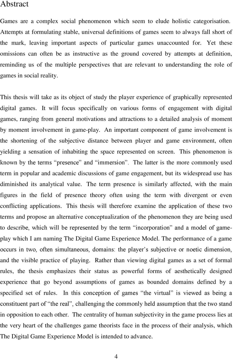 Yet these omissions can often be as instructive as the ground covered by attempts at definition, reminding us of the multiple perspectives that are relevant to understanding the role of games in