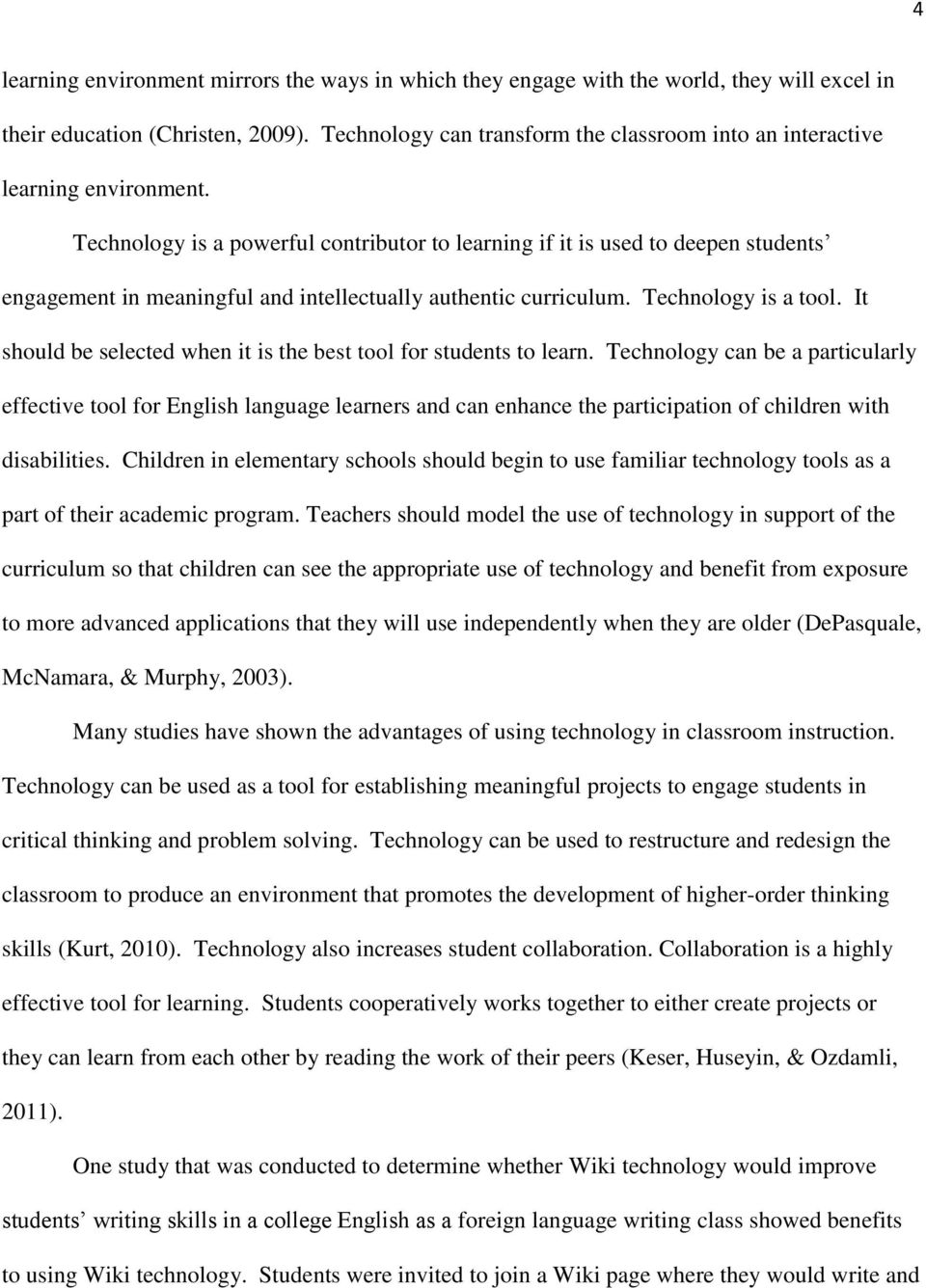 Technology is a powerful contributor to learning if it is used to deepen students engagement in meaningful and intellectually authentic curriculum. Technology is a tool.