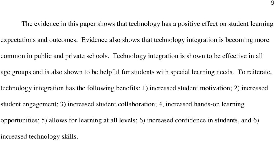 Technology integration is shown to be effective in all age groups and is also shown to be helpful for students with special learning needs.