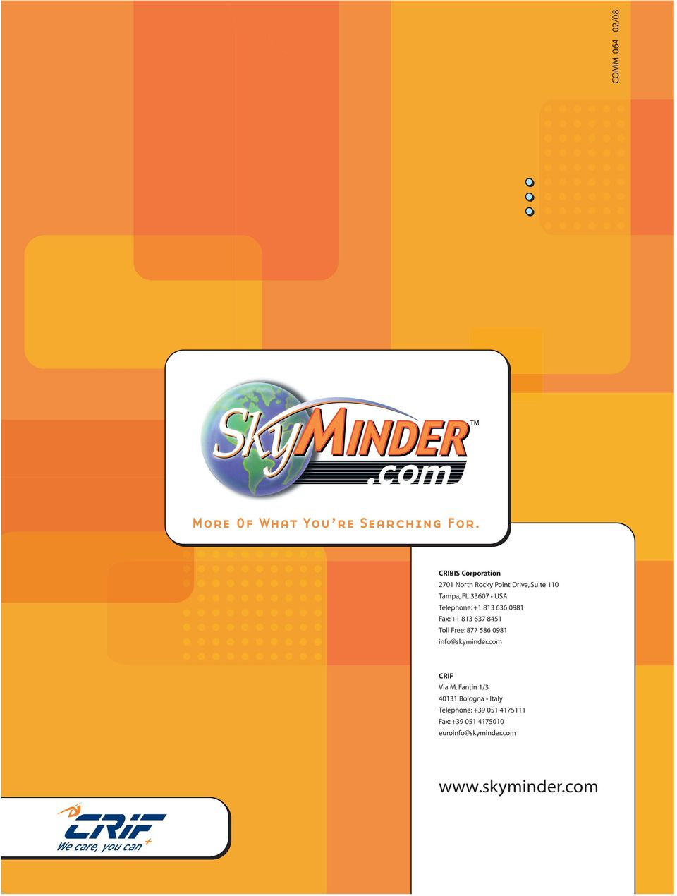 Telephone: +1 813 636 0981 Fax: +1 813 637 8451 Toll Free: 877 586 0981 info@skyminder.