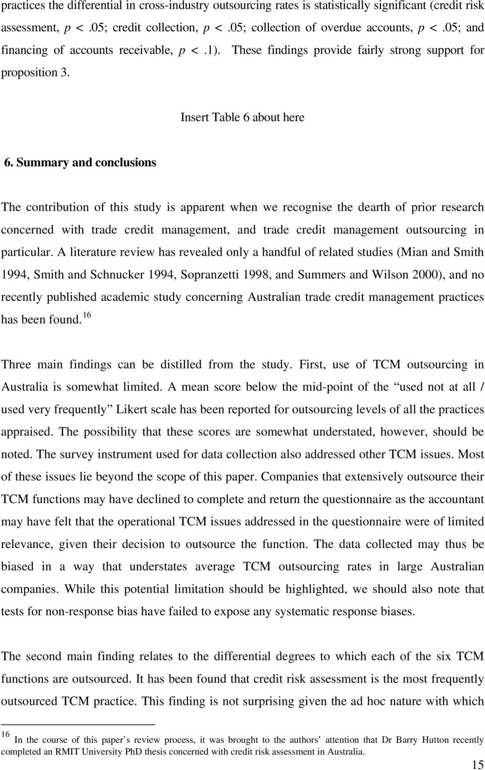 Summary and conclusions The contribution of this study is apparent when we recognise the dearth of prior research concerned with trade credit management, and trade credit management outsourcing in