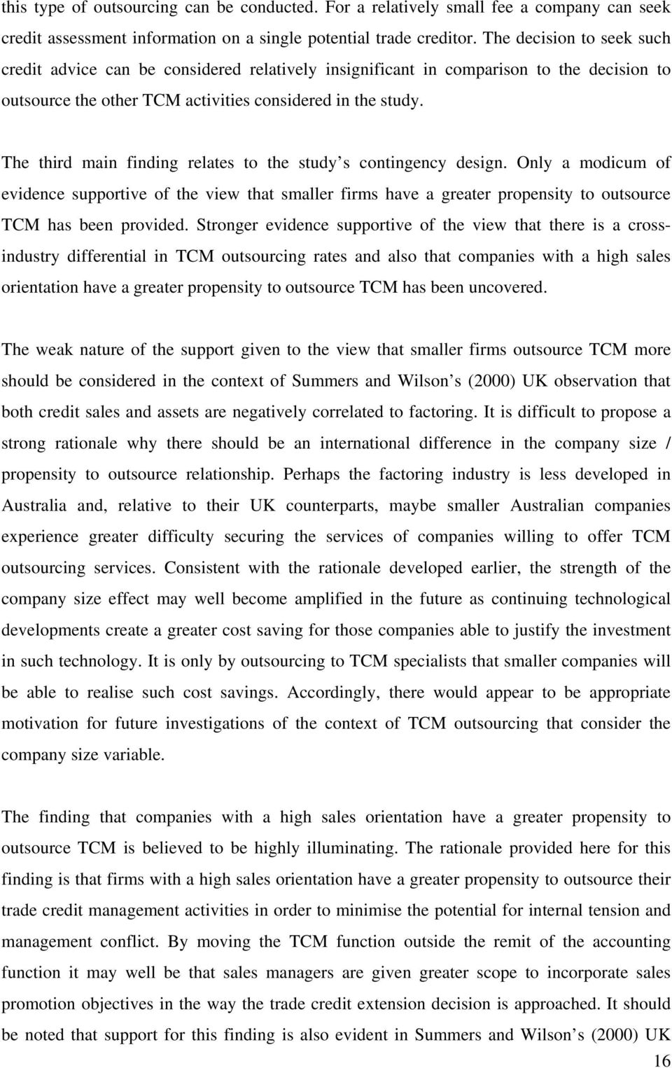 The third main finding relates to the study s contingency design. Only a modicum of evidence supportive of the view that smaller firms have a greater propensity to outsource TCM has been provided.