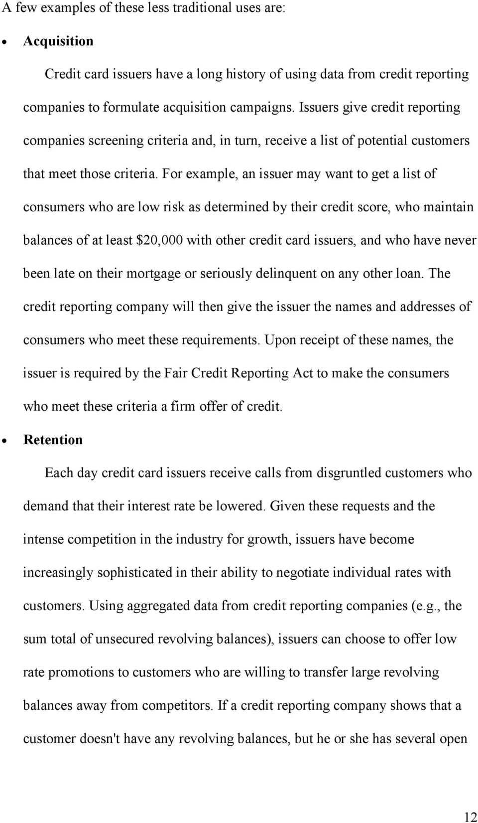 For example, an issuer may want to get a list of consumers who are low risk as determined by their credit score, who maintain balances of at least $20,000 with other credit card issuers, and who have