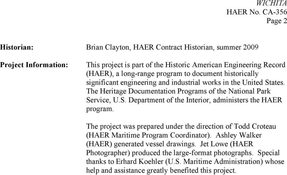 to document historically significant engineering and industrial orks in the United States. The Heritage Documentation Programs of the National Park Service, U.S. Department of the nterior, administers the HAER program.