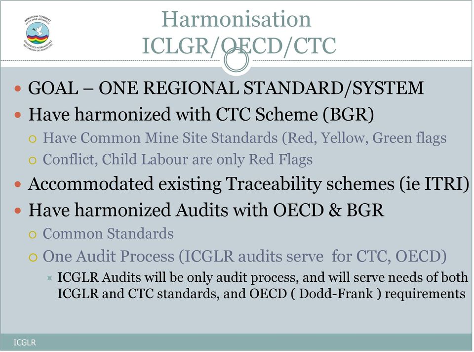 schemes (ie ITRI) Have harmonized Audits with OECD & BGR Common Standards One Audit Process ( audits serve for CTC,