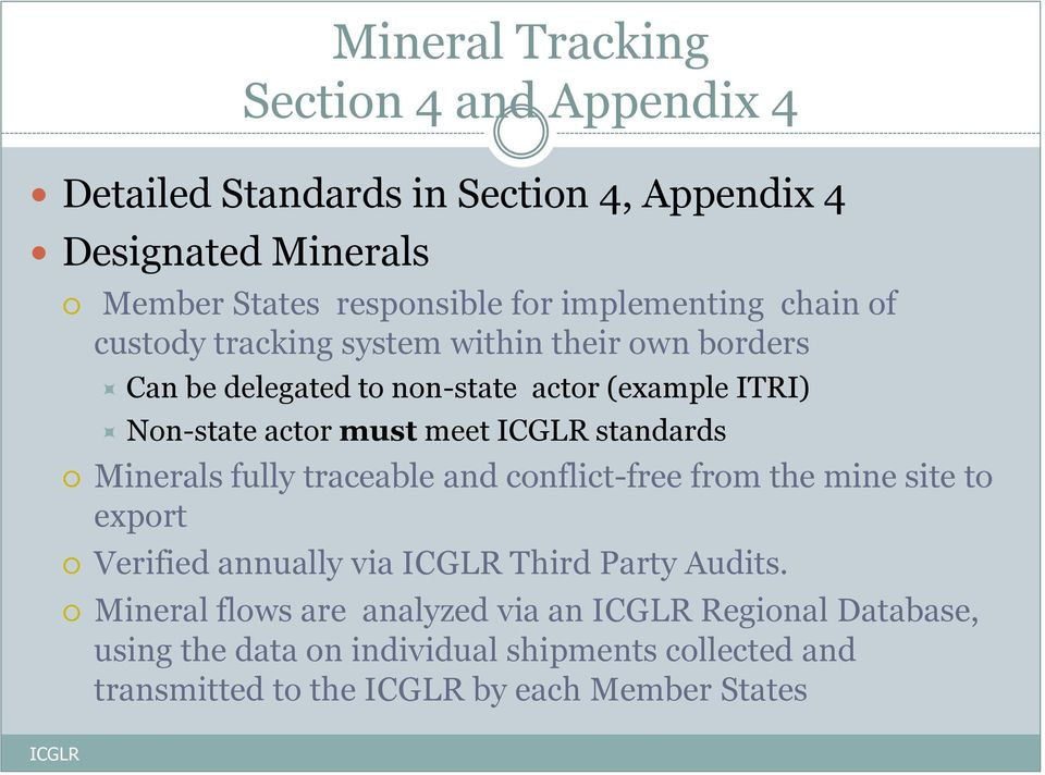 must meet standards Minerals fully traceable and conflict-free from the mine site to export Verified annually via Third Party Audits.