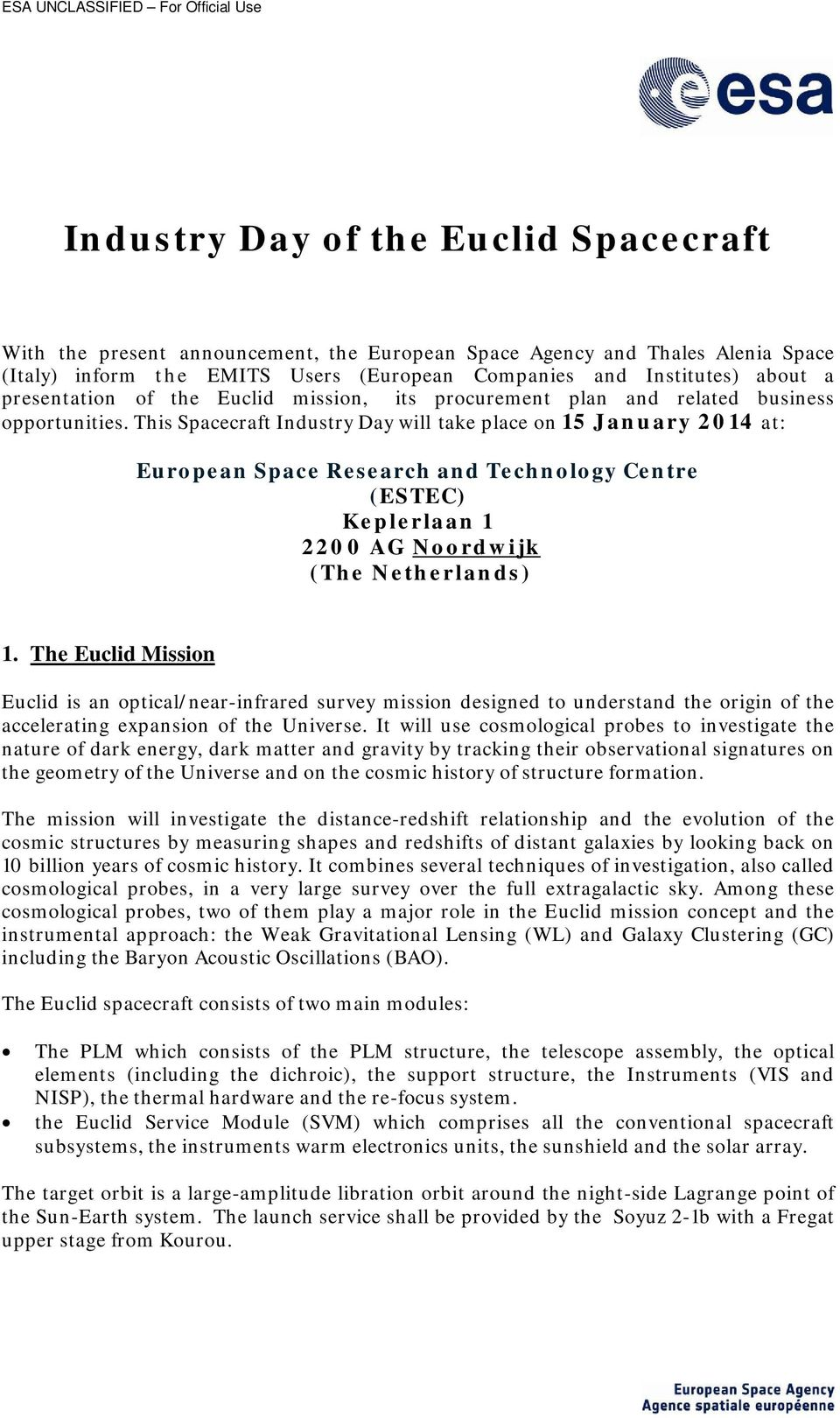 This Spacecraft Industry Day will take place on 15 January 2014 at: European Space Research and Technology Centre (ESTEC) Keplerlaan 1 2200 AG Noordwijk (The Netherlands) 1.