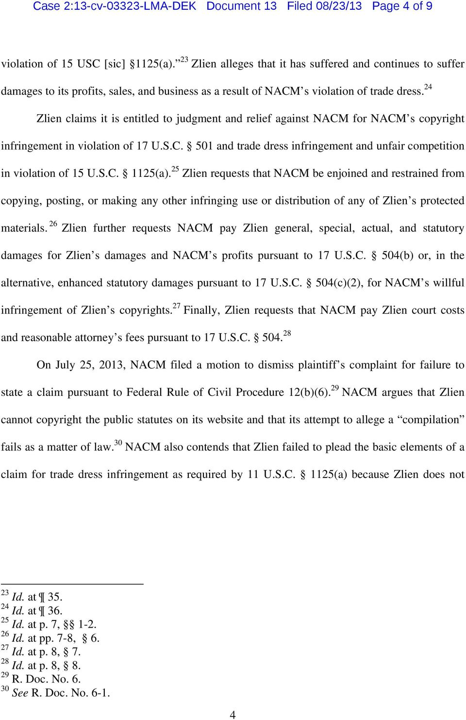 24 Zlien claims it is entitled to judgment and relief against NACM for NACM s copyright infringement in violation of 17 U.S.C. 501 and trade dress infringement and unfair competition in violation of 15 U.