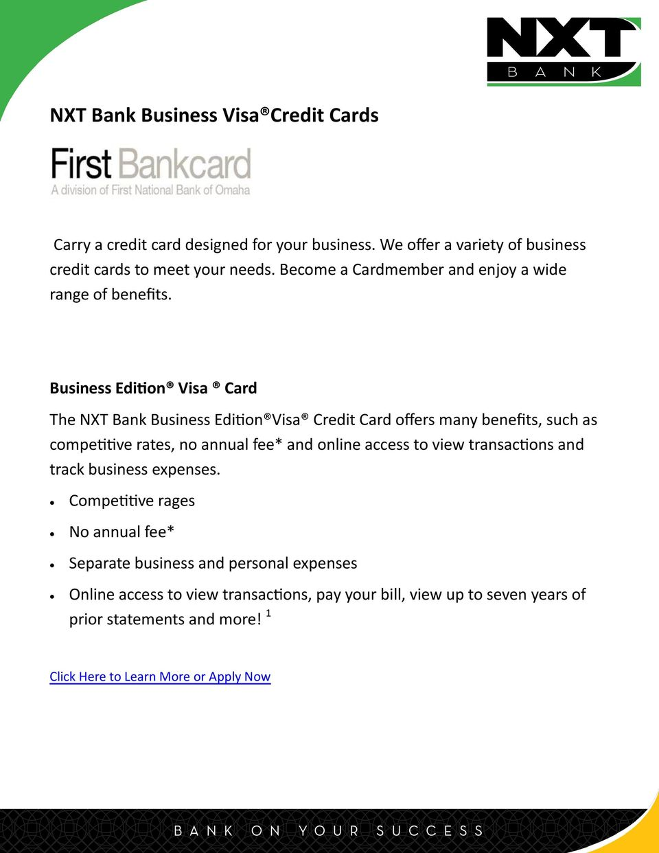 Business Edition Visa Card The NXT Bank Business Edition Visa Credit Card offers many benefits, such as competitive rates, no annual fee* and