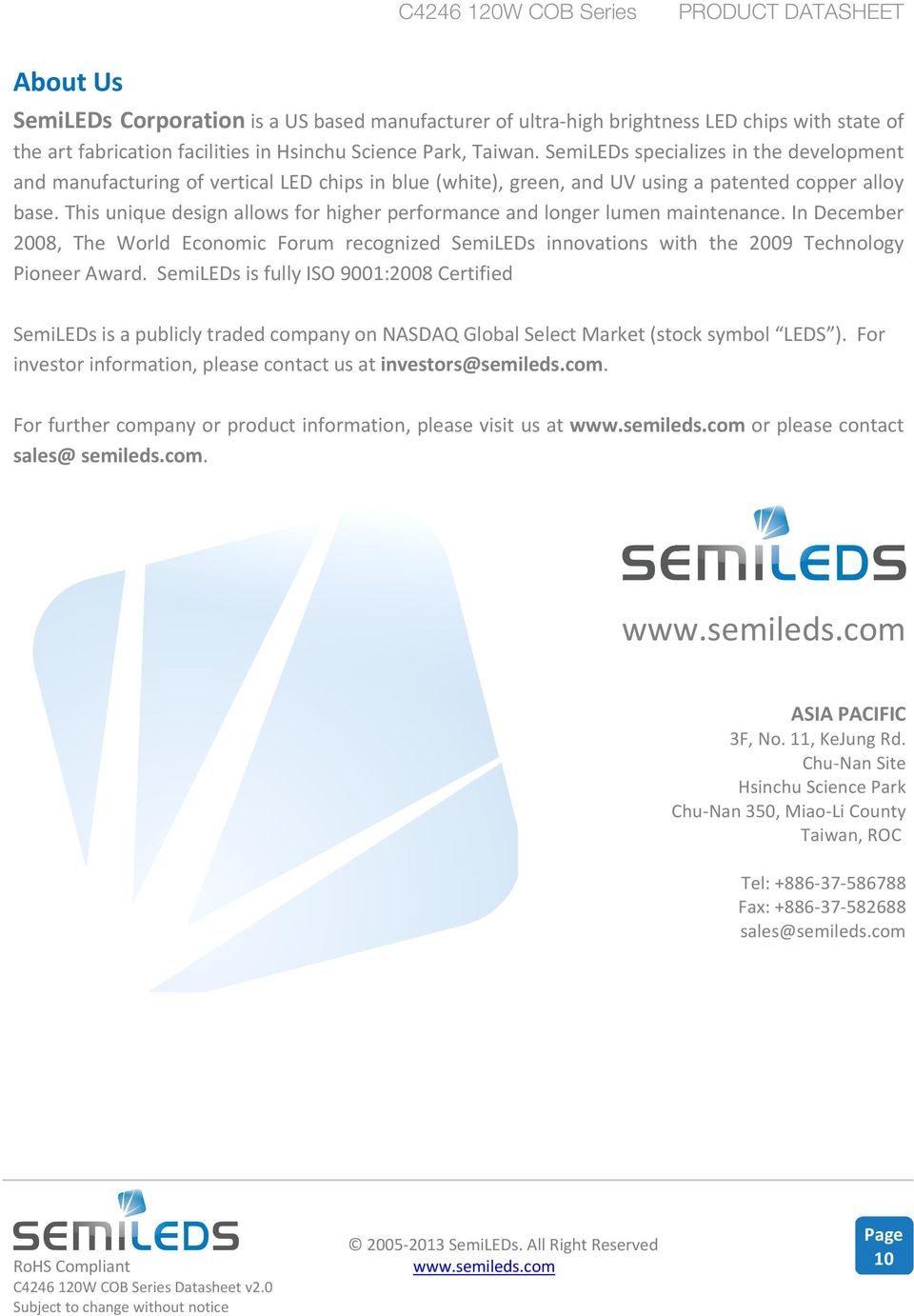 This unique design allows for higher performance and longer lumen maintenance. In December 2008, The World Economic Forum recognized SemiLEDs innovations with the 2009 Technology Pioneer Award.