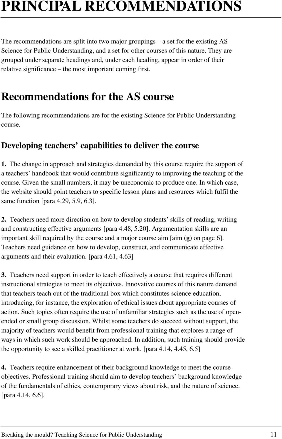 Recommendations for the AS course The following recommendations are for the existing Science for Public Understanding course. Developing teachers capabilities to deliver the course 1.