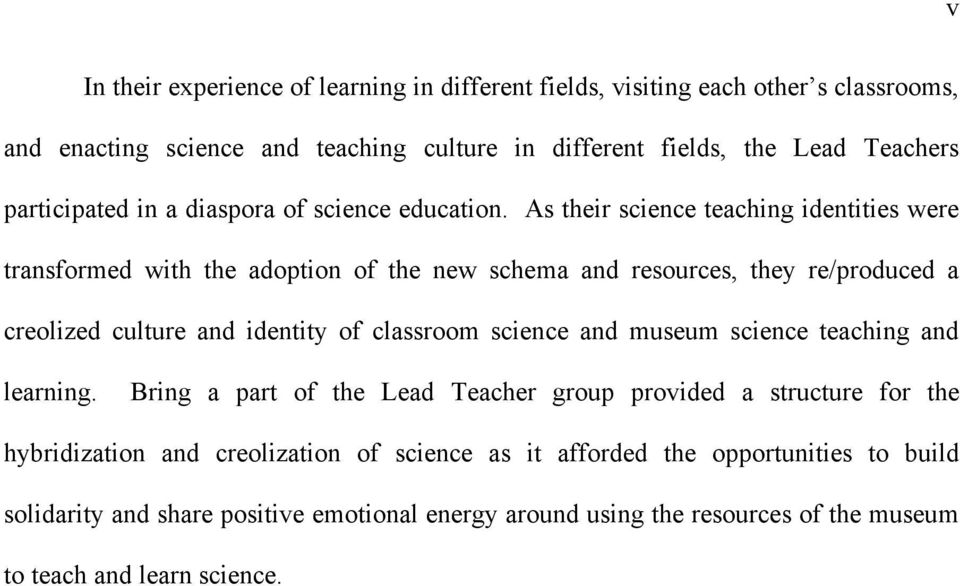 As their science teaching identities were transformed with the adoption of the new schema and resources, they re/produced a creolized culture and identity of classroom science